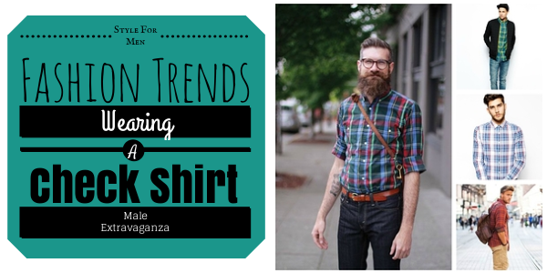 How-To-Wear-Check-Shirt-Trend-Male-Extravaganza-2