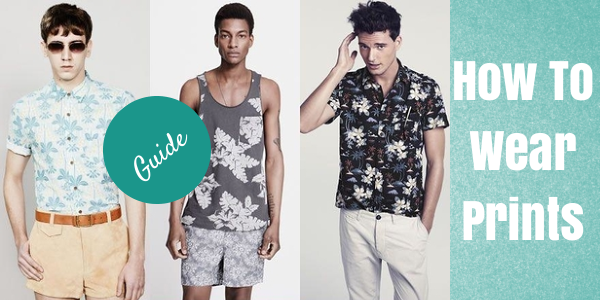 How To Wear Prints - SS14 Trends for Men