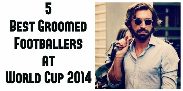 5 Best Groomed Footballers at World Cup 2014