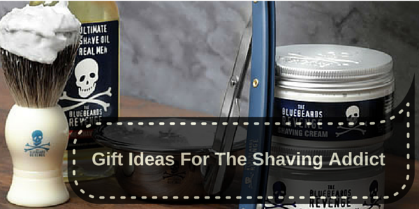 Gift Ideas For The Shaving Addict