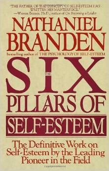 The Six Pillars of Self-Esteem - Nathaniel Branden