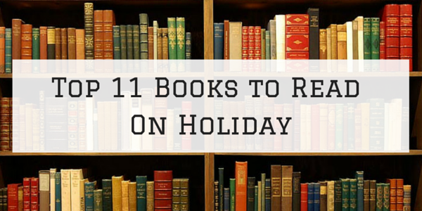 Top 11 Books to Read On Holiday