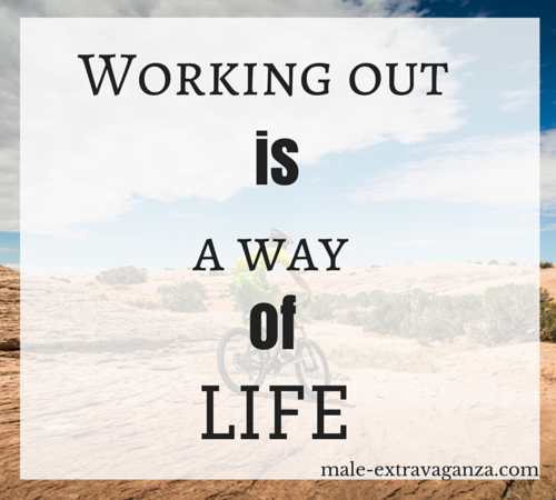 Working out is a way of life