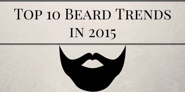 Top 10 Beard Trends in 2015