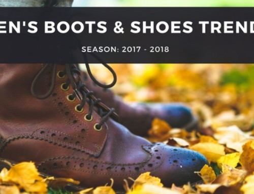 Top Men's Boots & Shoes Trends for 2017 – 2018